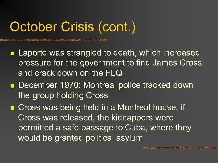 October Crisis (cont. ) n n n Laporte was strangled to death, which increased