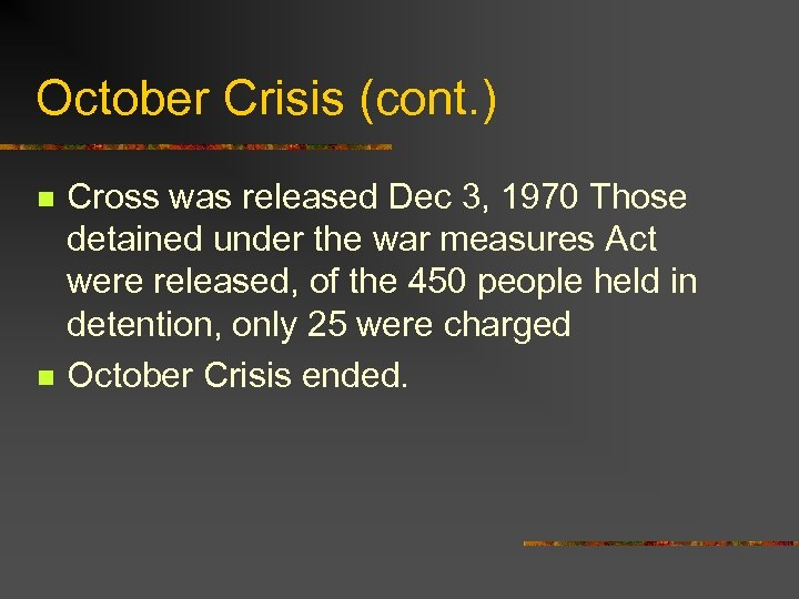 October Crisis (cont. ) n n Cross was released Dec 3, 1970 Those detained