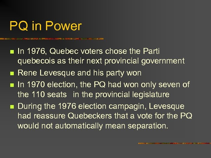 PQ in Power n n In 1976, Quebec voters chose the Parti quebecois as