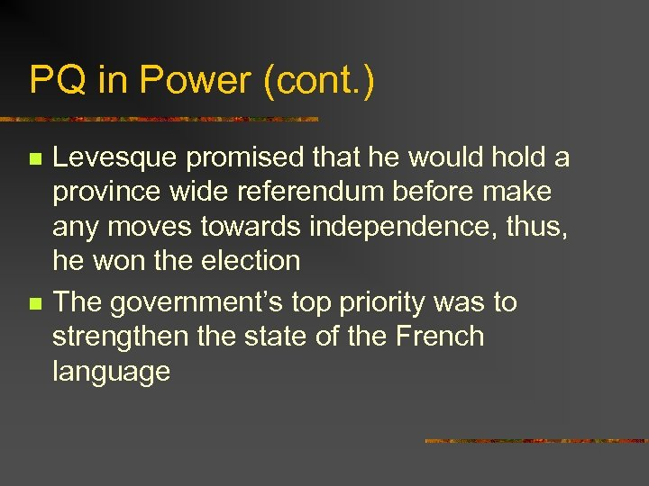 PQ in Power (cont. ) n n Levesque promised that he would hold a