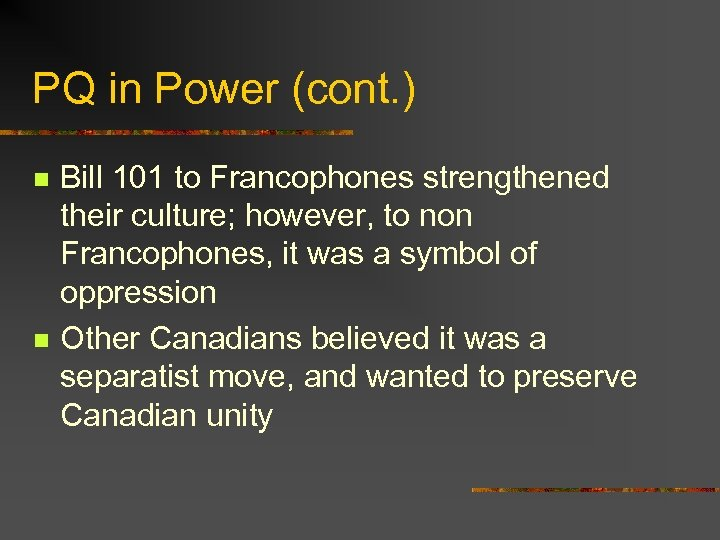 PQ in Power (cont. ) n n Bill 101 to Francophones strengthened their culture;