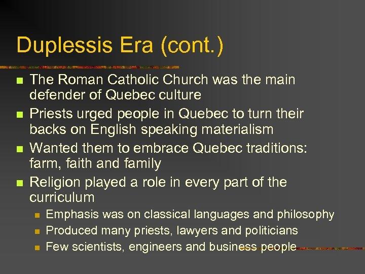 Duplessis Era (cont. ) n n The Roman Catholic Church was the main defender