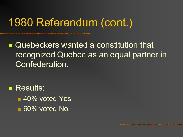 1980 Referendum (cont. ) n Quebeckers wanted a constitution that recognized Quebec as an