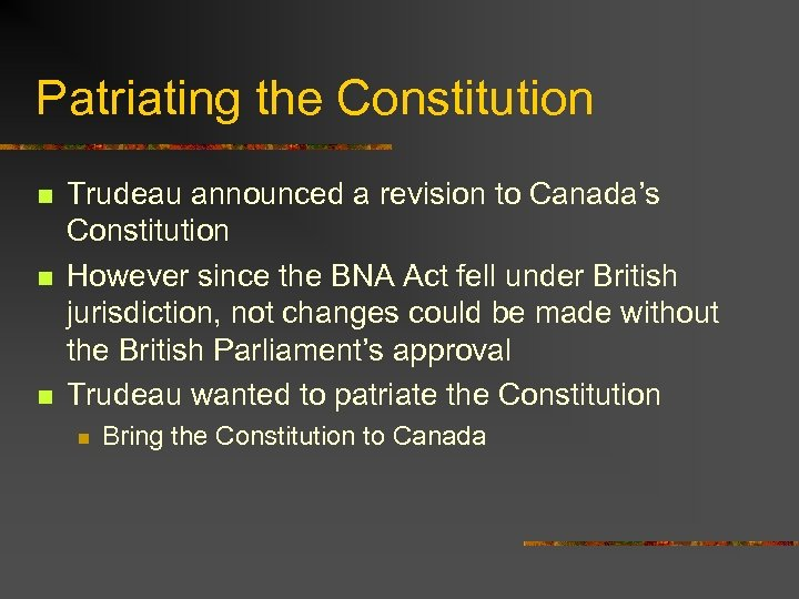 Patriating the Constitution n Trudeau announced a revision to Canada's Constitution However since the