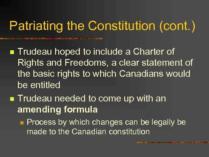 Patriating the Constitution (cont. ) n n Trudeau hoped to include a Charter of
