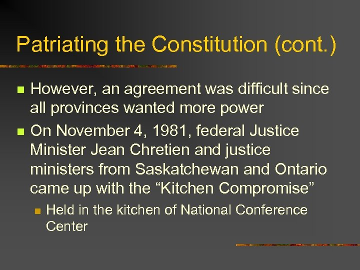 Patriating the Constitution (cont. ) n n However, an agreement was difficult since all