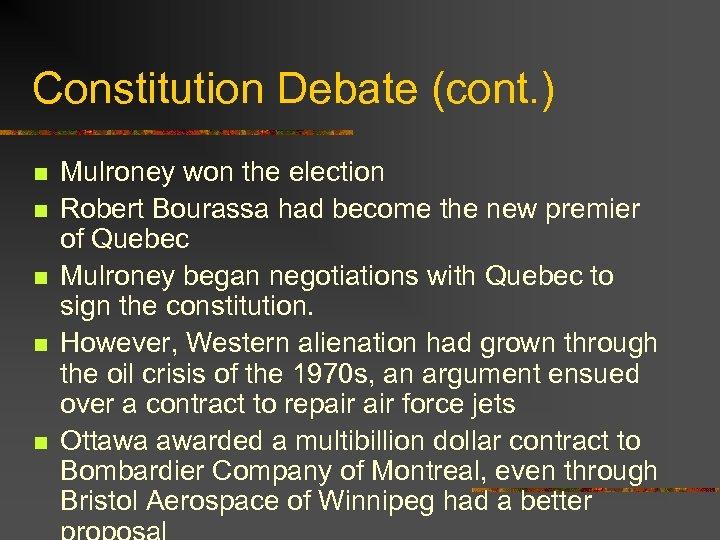 Constitution Debate (cont. ) n n n Mulroney won the election Robert Bourassa had
