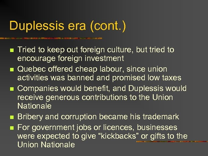 Duplessis era (cont. ) n n n Tried to keep out foreign culture, but