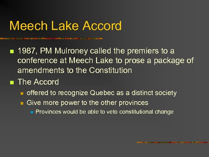 Meech Lake Accord n n 1987, PM Mulroney called the premiers to a conference