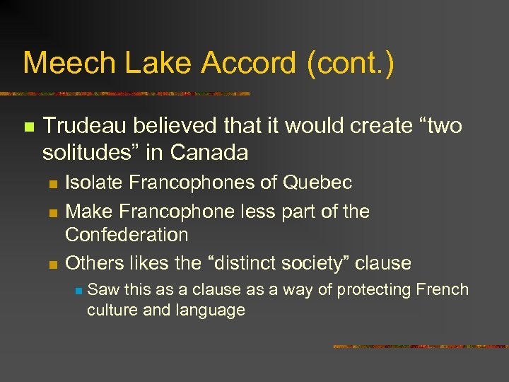 """Meech Lake Accord (cont. ) n Trudeau believed that it would create """"two solitudes"""""""