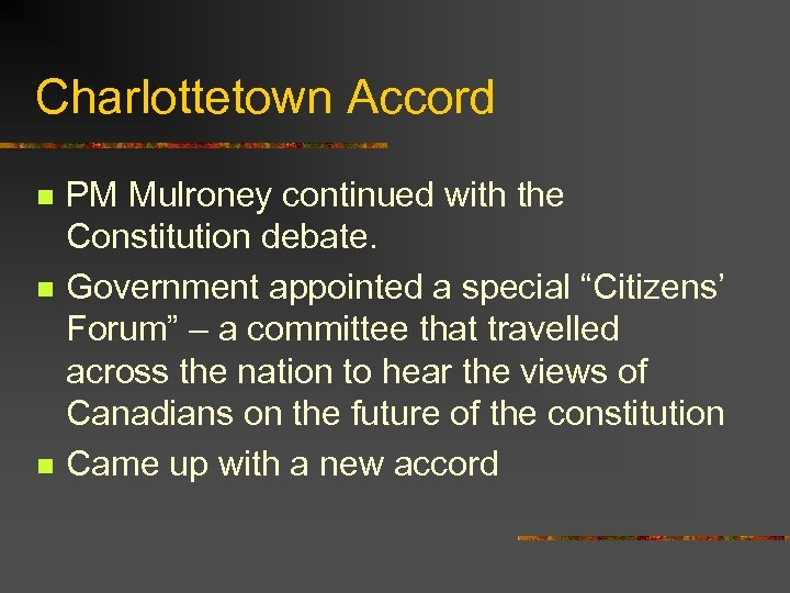 Charlottetown Accord n n n PM Mulroney continued with the Constitution debate. Government appointed
