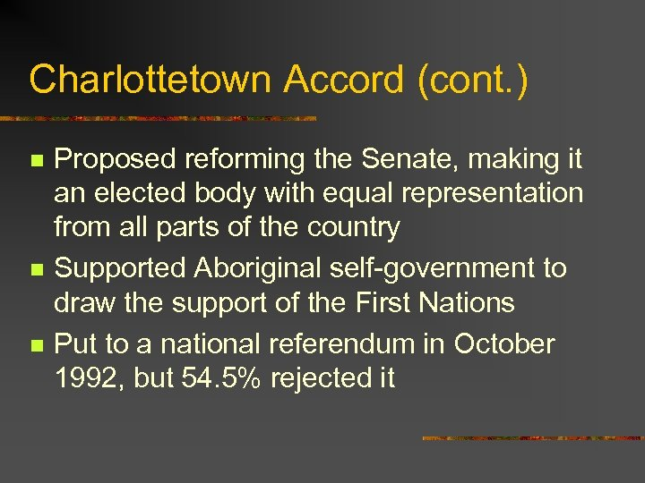 Charlottetown Accord (cont. ) n n n Proposed reforming the Senate, making it an