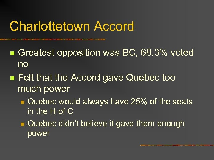 Charlottetown Accord n n Greatest opposition was BC, 68. 3% voted no Felt that