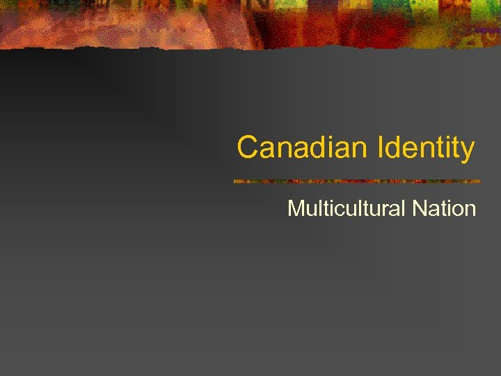 Canadian Identity Multicultural Nation