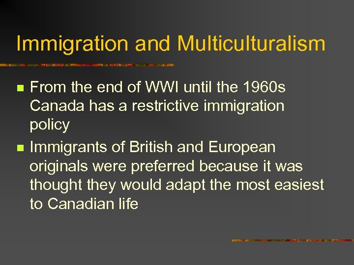 Immigration and Multiculturalism n n From the end of WWI until the 1960 s