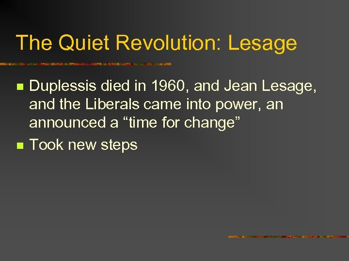 The Quiet Revolution: Lesage n n Duplessis died in 1960, and Jean Lesage, and