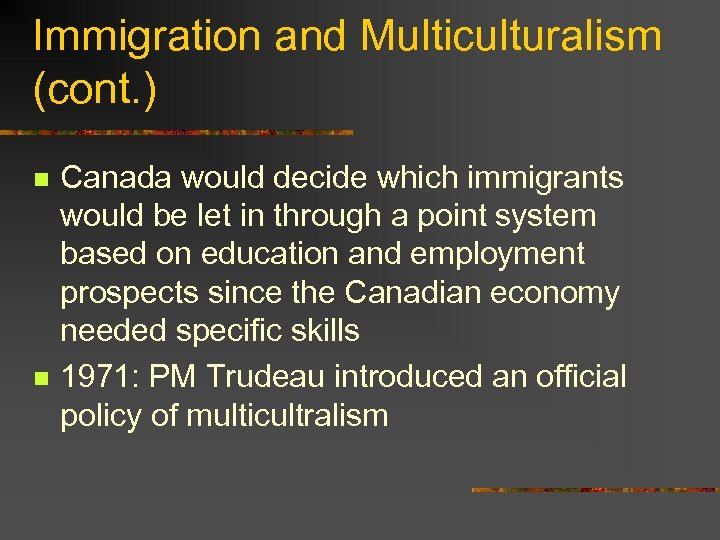 Immigration and Multiculturalism (cont. ) n n Canada would decide which immigrants would be