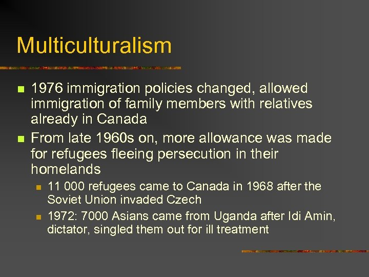Multiculturalism n n 1976 immigration policies changed, allowed immigration of family members with relatives