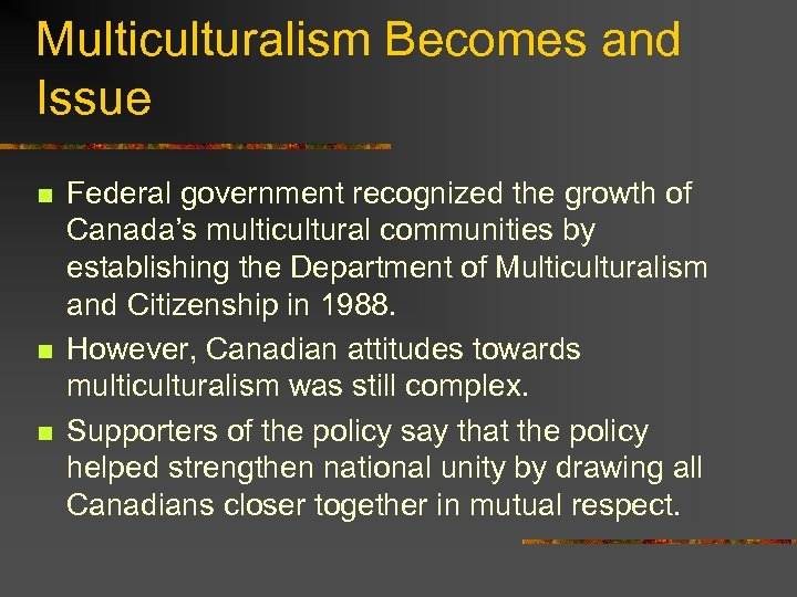 Multiculturalism Becomes and Issue n n n Federal government recognized the growth of Canada's