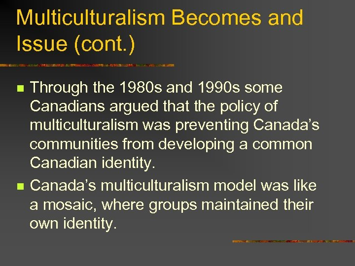 Multiculturalism Becomes and Issue (cont. ) n n Through the 1980 s and 1990