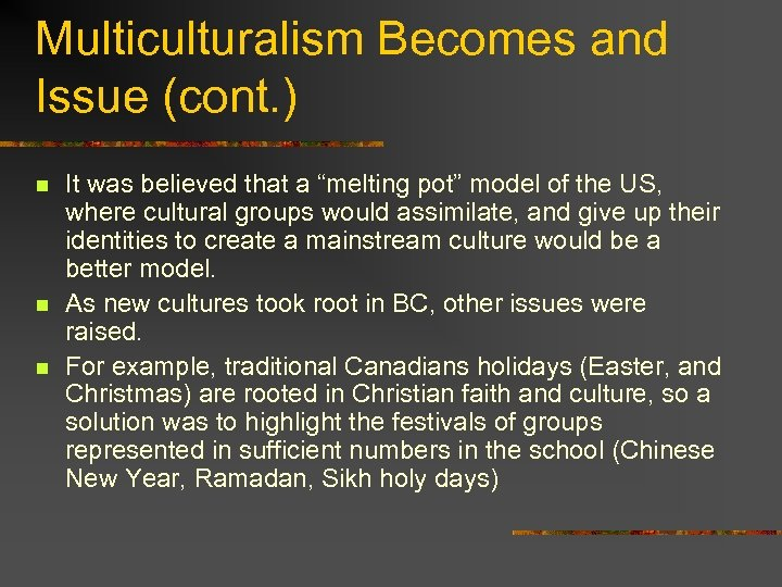 Multiculturalism Becomes and Issue (cont. ) n n n It was believed that a