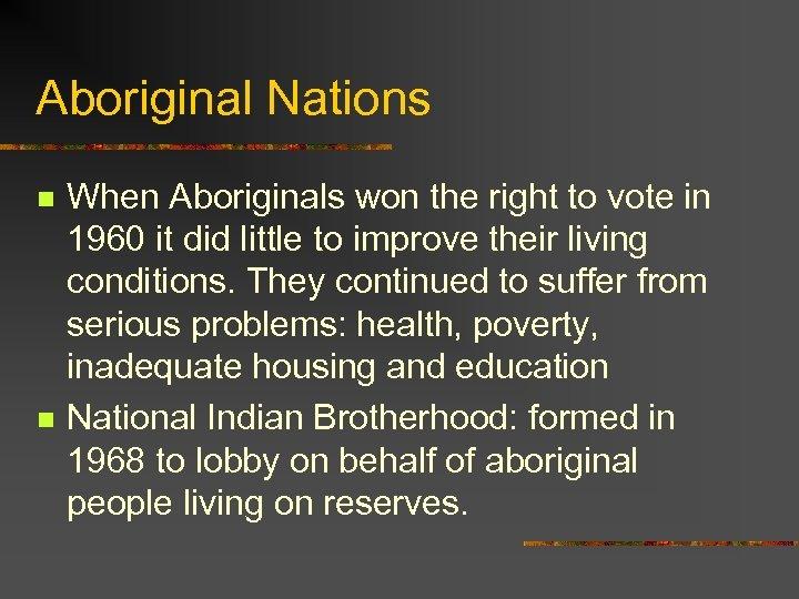 Aboriginal Nations n n When Aboriginals won the right to vote in 1960 it