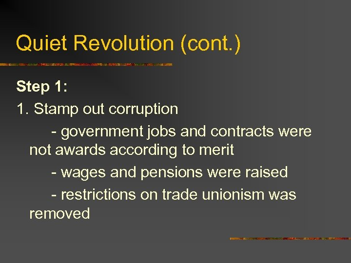 Quiet Revolution (cont. ) Step 1: 1. Stamp out corruption - government jobs and