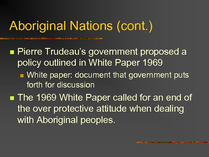 Aboriginal Nations (cont. ) n Pierre Trudeau's government proposed a policy outlined in White