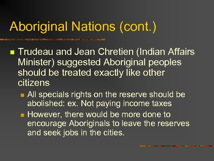 Aboriginal Nations (cont. ) n Trudeau and Jean Chretien (Indian Affairs Minister) suggested Aboriginal