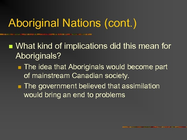Aboriginal Nations (cont. ) n What kind of implications did this mean for Aboriginals?