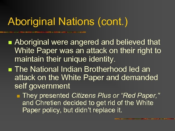 Aboriginal Nations (cont. ) n n Aboriginal were angered and believed that White Paper