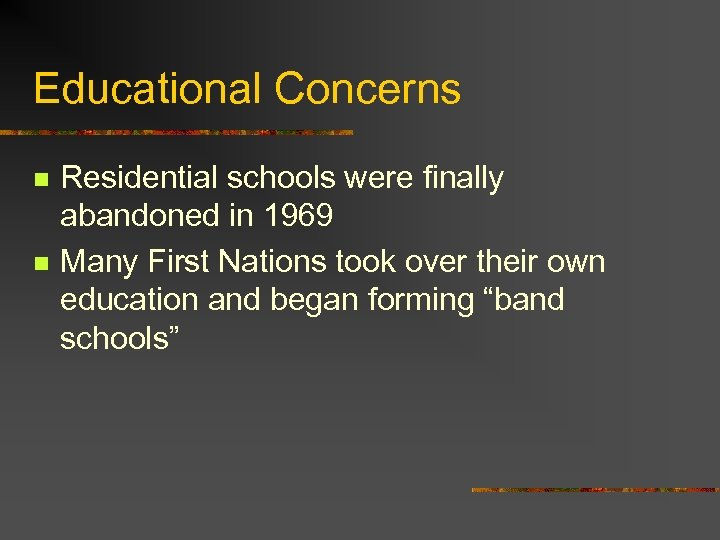 Educational Concerns n n Residential schools were finally abandoned in 1969 Many First Nations