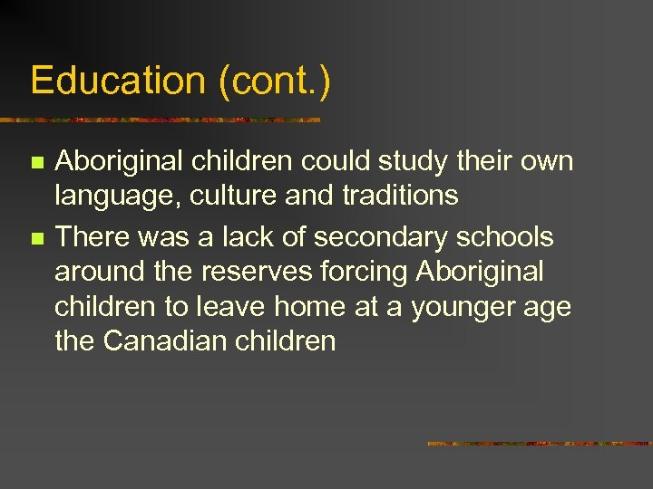 Education (cont. ) n n Aboriginal children could study their own language, culture and
