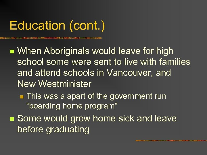 Education (cont. ) n When Aboriginals would leave for high school some were sent