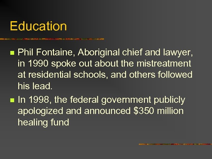 Education n n Phil Fontaine, Aboriginal chief and lawyer, in 1990 spoke out about