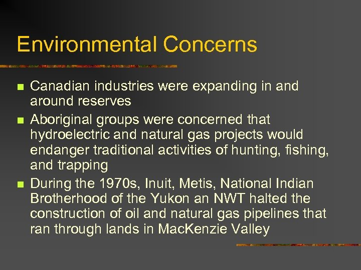 Environmental Concerns n n n Canadian industries were expanding in and around reserves Aboriginal