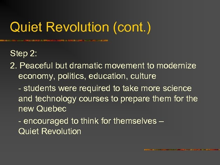 Quiet Revolution (cont. ) Step 2: 2. Peaceful but dramatic movement to modernize economy,