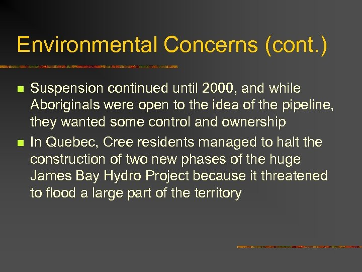 Environmental Concerns (cont. ) n n Suspension continued until 2000, and while Aboriginals were