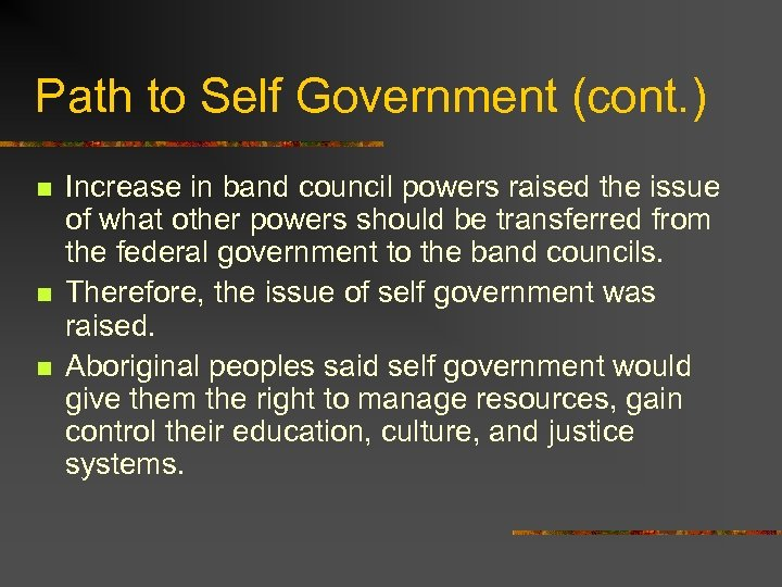 Path to Self Government (cont. ) n n n Increase in band council powers
