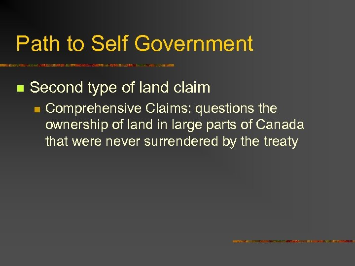 Path to Self Government n Second type of land claim n Comprehensive Claims: questions