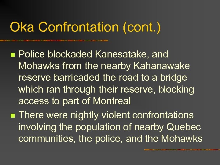 Oka Confrontation (cont. ) n n Police blockaded Kanesatake, and Mohawks from the nearby