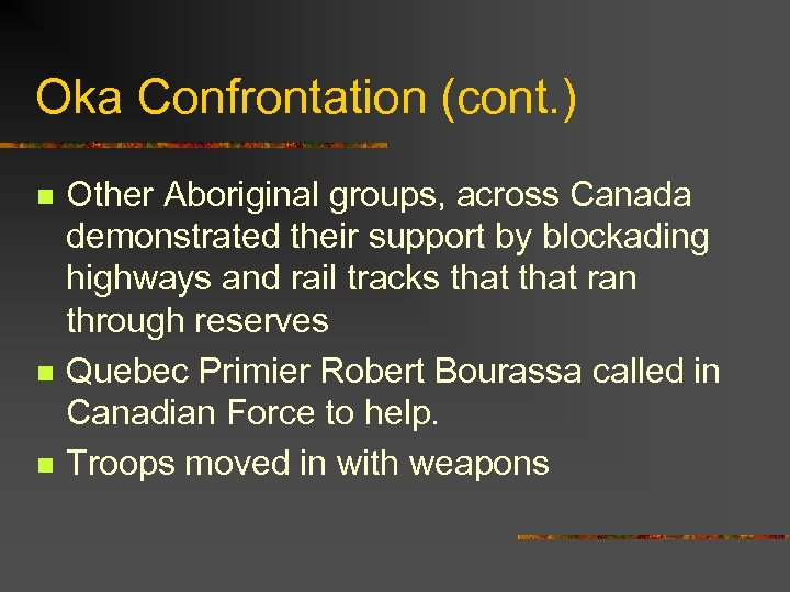Oka Confrontation (cont. ) n n n Other Aboriginal groups, across Canada demonstrated their