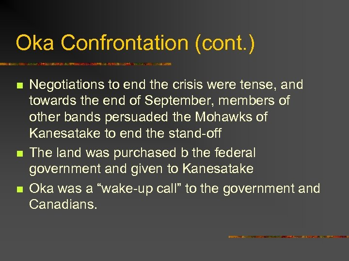 Oka Confrontation (cont. ) n n n Negotiations to end the crisis were tense,