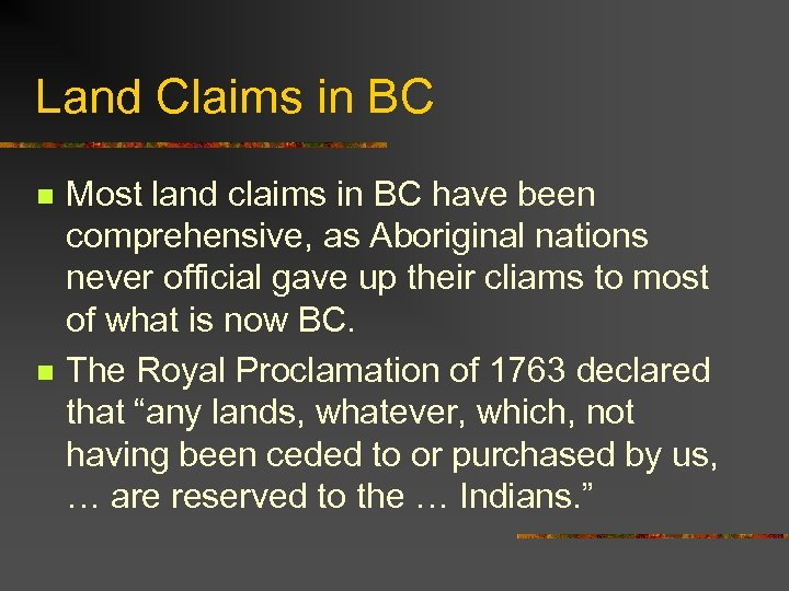 Land Claims in BC n n Most land claims in BC have been comprehensive,