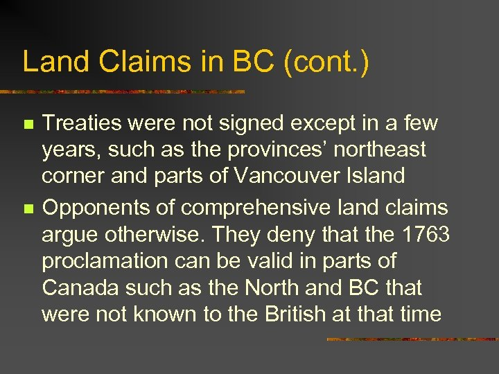 Land Claims in BC (cont. ) n n Treaties were not signed except in