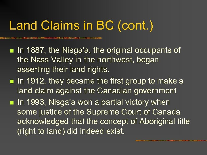 Land Claims in BC (cont. ) n n n In 1887, the Nisga'a, the
