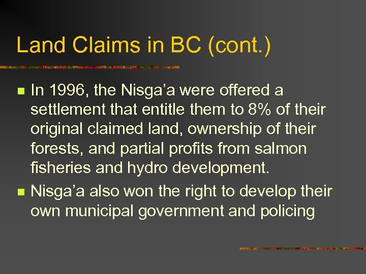 Land Claims in BC (cont. ) n n In 1996, the Nisga'a were offered
