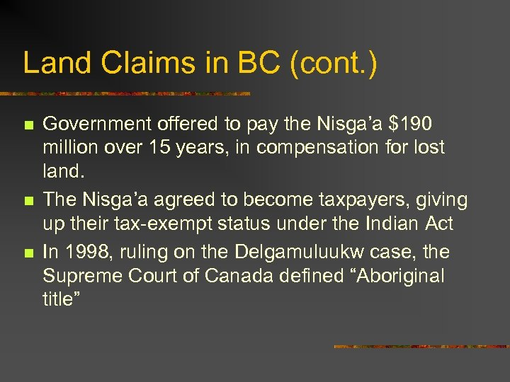 Land Claims in BC (cont. ) n n n Government offered to pay the