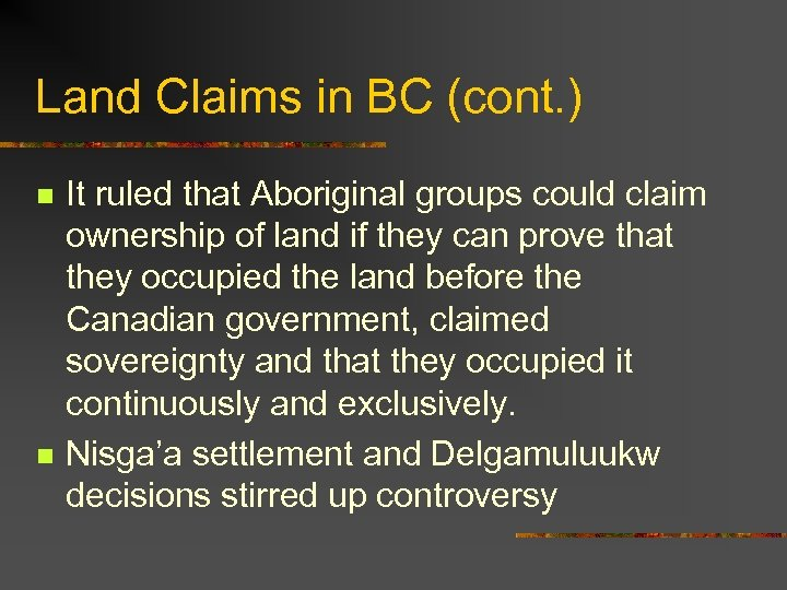Land Claims in BC (cont. ) n n It ruled that Aboriginal groups could