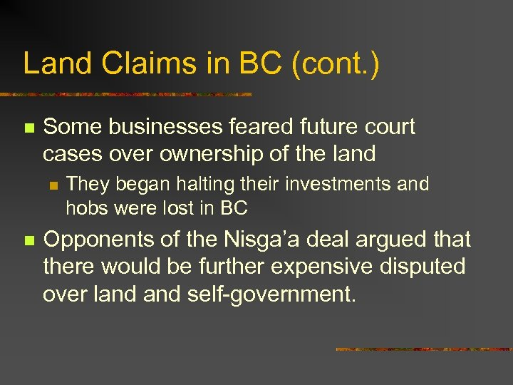 Land Claims in BC (cont. ) n Some businesses feared future court cases over